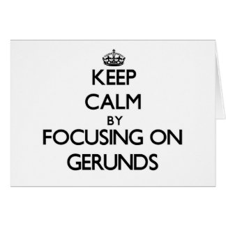 Keep Calm by focusing on Gerunds Stationery Note Card