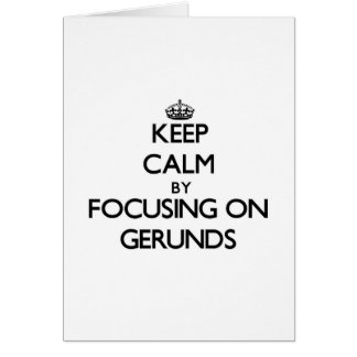 Keep Calm by focusing on Gerunds Greeting Card