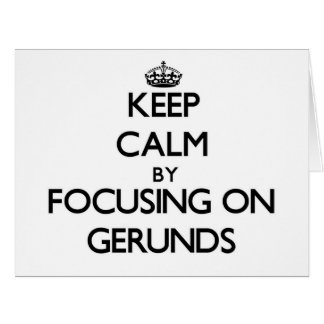 Keep Calm by focusing on Gerunds Large Greeting Card
