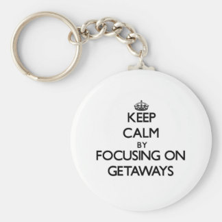 Keep Calm by focusing on Getaways Basic Round Button Keychain