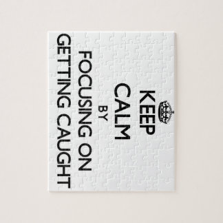 Keep Calm by focusing on Getting Caught Puzzle
