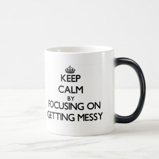 Keep Calm by focusing on Getting Messy 11 Oz Magic Heat Color-Changing Coffee Mug