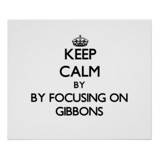Keep calm by focusing on Gibbons Poster