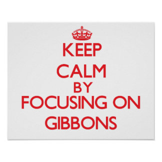 Keep calm by focusing on Gibbons Posters