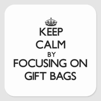 Keep Calm by focusing on Gift Bags Square Sticker