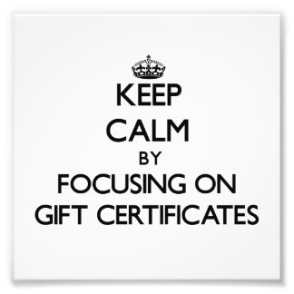 Keep Calm by focusing on Gift Certificates Art Photo