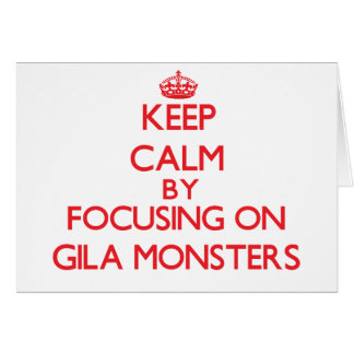 Keep calm by focusing on Gila Monsters Greeting Card