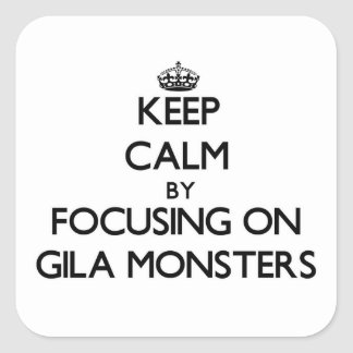 Keep Calm by focusing on Gila Monsters Square Stickers