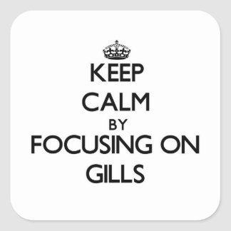 Keep Calm by focusing on Gills Square Stickers