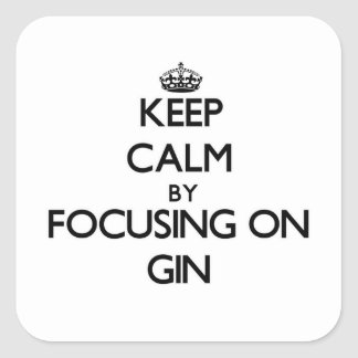 Keep Calm by focusing on Gin Square Sticker