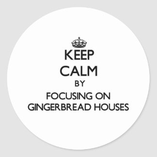Keep Calm by focusing on Gingerbread Houses Classic Round Sticker