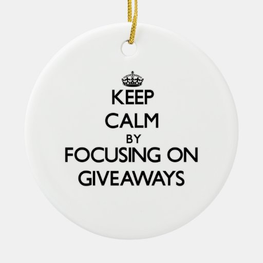 Keep Calm by focusing on Giveaways Ornaments