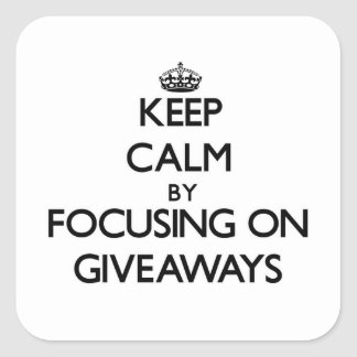 Keep Calm by focusing on Giveaways Stickers