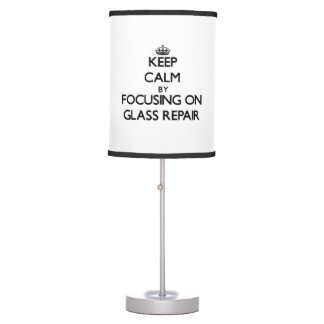 Keep Calm by focusing on Glass Repair Table Lamps