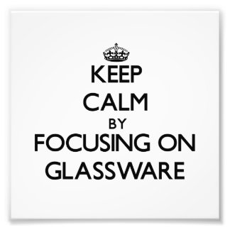 Keep Calm by focusing on Glassware Photo Print