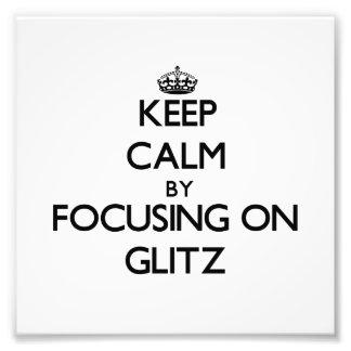 Keep Calm by focusing on Glitz Photograph