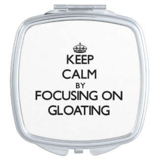 Keep Calm by focusing on Gloating Travel Mirror