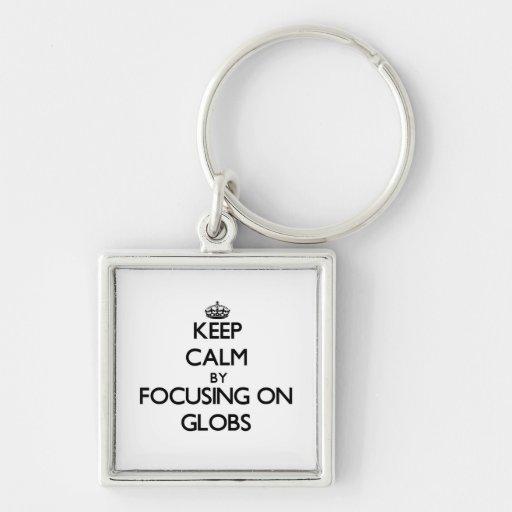 Keep Calm by focusing on Globs Key Chains