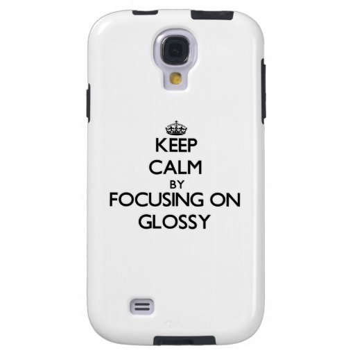 Keep Calm by focusing on Glossy Galaxy S4 Case