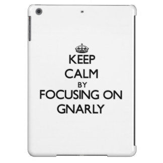 Keep Calm by focusing on Gnarly iPad Air Cover