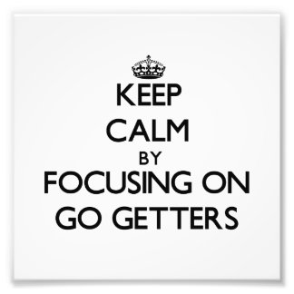 Keep Calm by focusing on Go Getters Photographic Print
