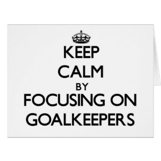 Keep Calm by focusing on Goalkeepers Cards