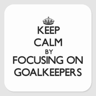 Keep Calm by focusing on Goalkeepers Square Sticker