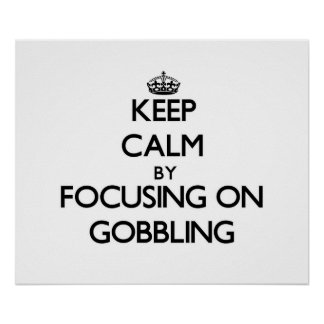 Keep Calm by focusing on Gobbling Posters