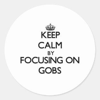 Keep Calm by focusing on Gobs Round Sticker