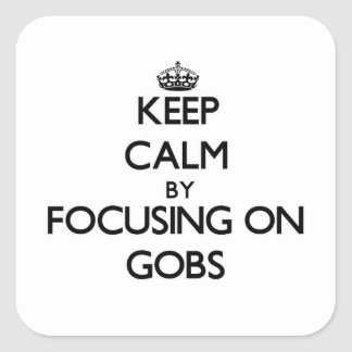 Keep Calm by focusing on Gobs Square Stickers