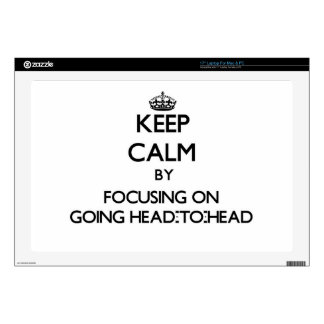 Keep Calm by focusing on Going Head-To-Head Skins For Laptops