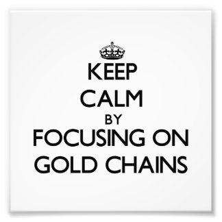 Keep Calm by focusing on Gold Chains Photograph