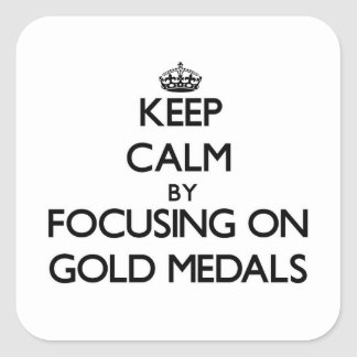 Keep Calm by focusing on Gold Medals Square Sticker