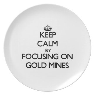 Keep Calm by focusing on Gold Mines Plate