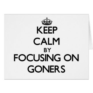 Keep Calm by focusing on Goners Large Greeting Card