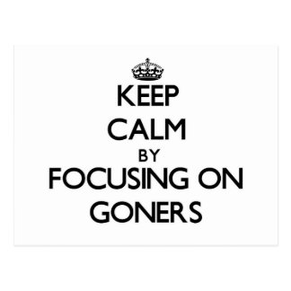 Keep Calm by focusing on Goners Postcard
