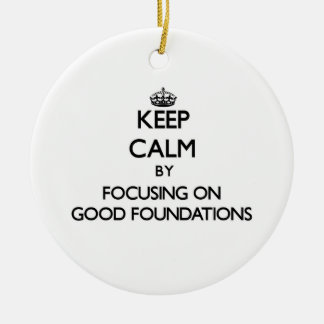Keep Calm by focusing on Good Foundations Double-Sided Ceramic Round Christmas Ornament