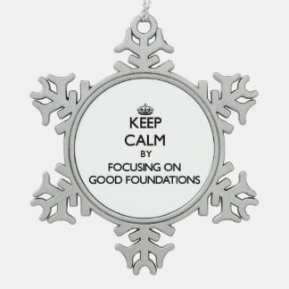 Keep Calm by focusing on Good Foundations Snowflake Pewter Christmas Ornament