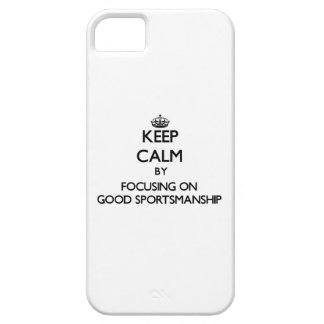 Keep Calm by focusing on Good Sportsmanship iPhone 5 Covers