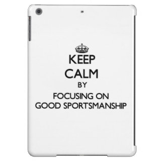 Keep Calm by focusing on Good Sportsmanship Cover For iPad Air