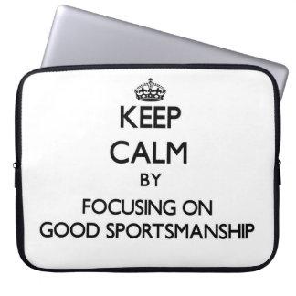 Keep Calm by focusing on Good Sportsmanship Laptop Sleeve