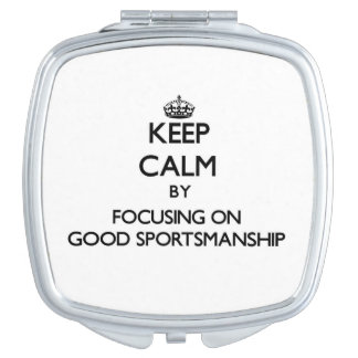 Keep Calm by focusing on Good Sportsmanship Mirror For Makeup