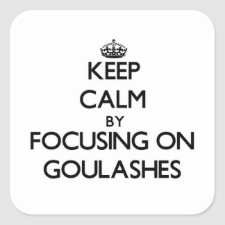 Keep Calm by focusing on Goulashes Square Sticker