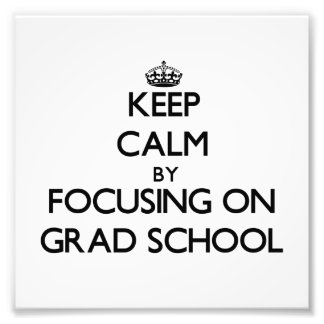 Keep Calm by focusing on Grad School Photo Art