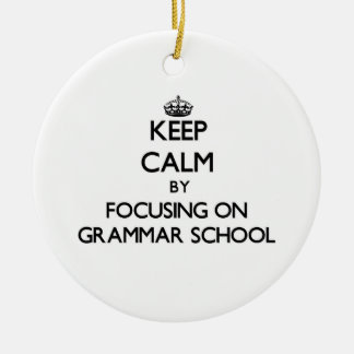 Keep Calm by focusing on Grammar School Double-Sided Ceramic Round Christmas Ornament