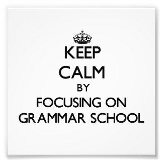 Keep Calm by focusing on Grammar School Photo Art