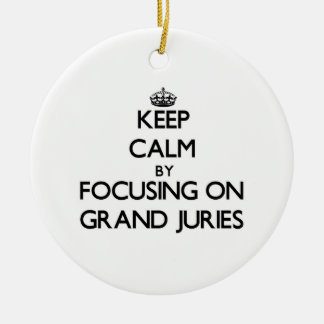 Keep Calm by focusing on Grand Juries Ceramic Ornament