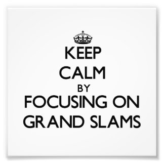 Keep Calm by focusing on Grand Slams Photograph