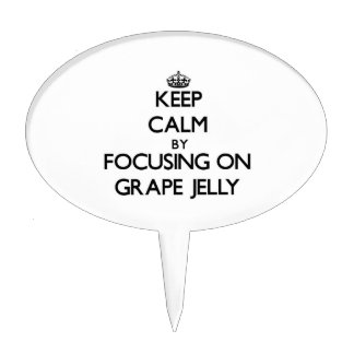Keep Calm by focusing on Grape Jelly Cake Pick