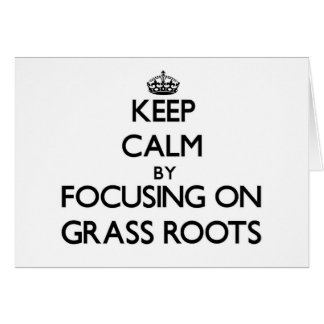 Keep Calm by focusing on Grass Roots Greeting Card